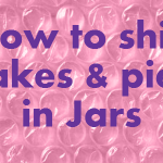 Quick Tips: How to ship cakes and pies in Jars