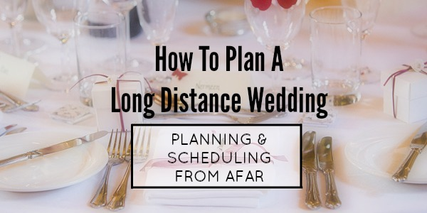 How To Plan Your Long Distance Wedding Part 2 Ldr Magazine