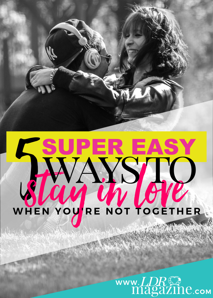 5 SUPER Easy Ways To Stay In Love When You're Never Together pin